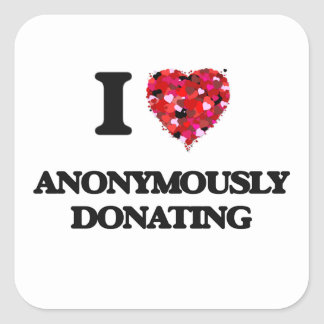 I Love Anonymously Donating Square Sticker