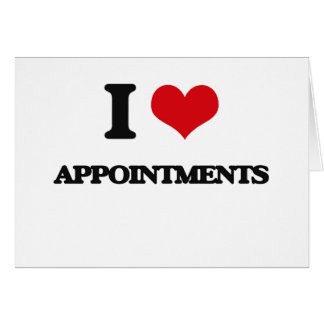 I Love Appointments Greeting Card