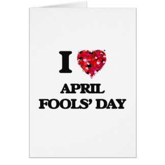 I Love April Fools' Day Greeting Card