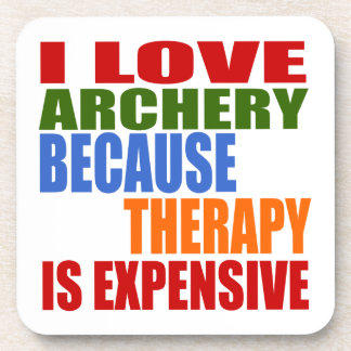 I Love Archery Because Therapy Is Expensive Coaster