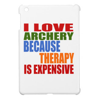 I Love Archery Because Therapy Is Expensive iPad Mini Cases