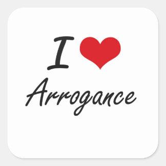 I Love Arrogance Artistic Design Square Sticker