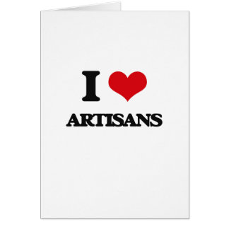I Love Artisans Greeting Card