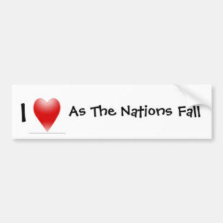 I Love As The Nations Fall Bumper Sticker