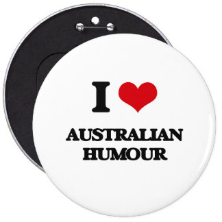 I Love AUSTRALIAN HUMOUR Pinback Buttons