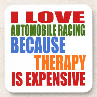 I Love Automobile Racing Because Therapy Is Expens Coaster
