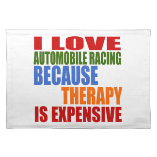 I Love Automobile Racing Because Therapy Is Expens Placemat
