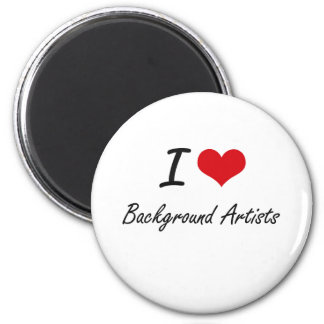 I love Background Artists 6 Cm Round Magnet