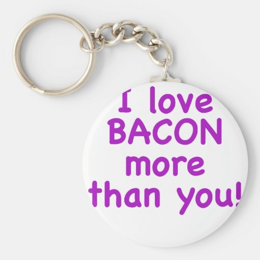 I Love Bacon More Than You Keychain