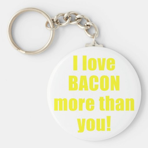 I Love Bacon More than You Key Chain