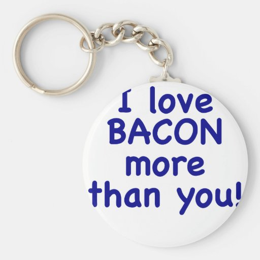 I Love Bacon More Than You Key Chains
