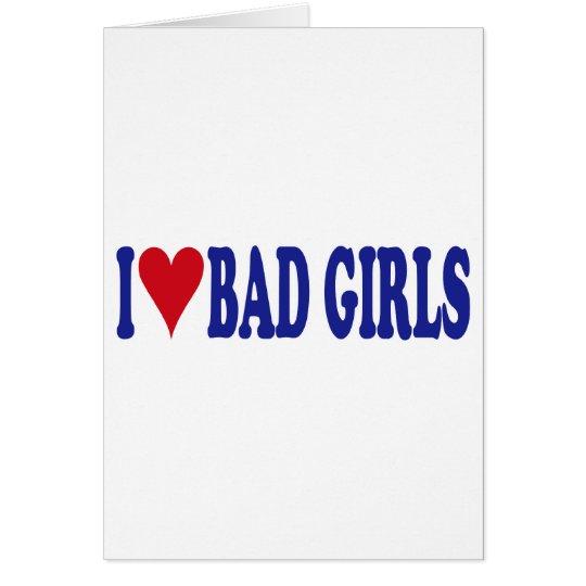 I Love Bad Girls Card