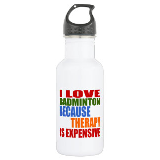 I Love Badminton Because Therapy Is Expensive 532 Ml Water Bottle
