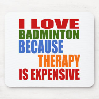 I Love Badminton Because Therapy Is Expensive Mouse Pad