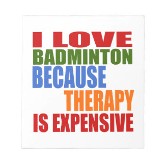 I Love Badminton Because Therapy Is Expensive Notepad