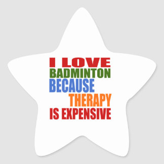 I Love Badminton Because Therapy Is Expensive Star Sticker