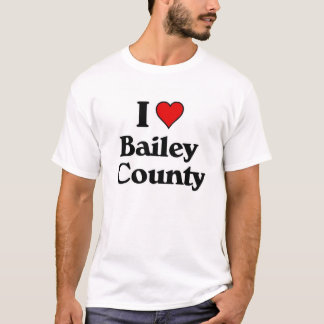 I love Bailey County Texas T-Shirt