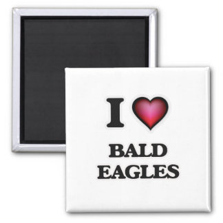 I Love Bald Eagles Magnet
