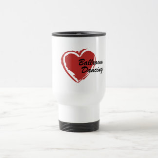I Love Ballroom Dancing Travel Mug