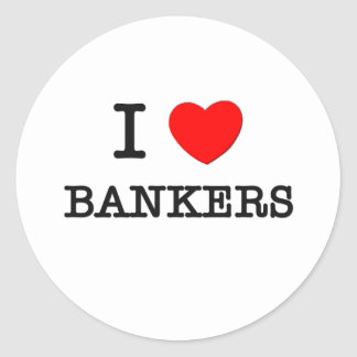I Love Bankers Classic Round Sticker