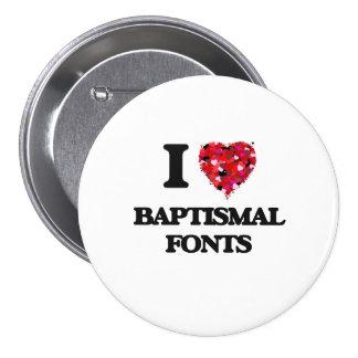 I Love Baptismal Fonts 7.5 Cm Round Badge