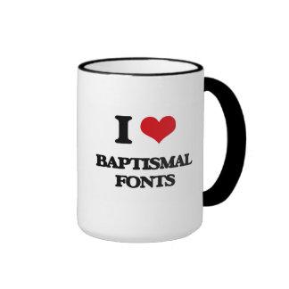 I Love Baptismal Fonts Mugs