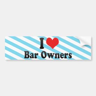 I Love Bar Owners Bumper Sticker