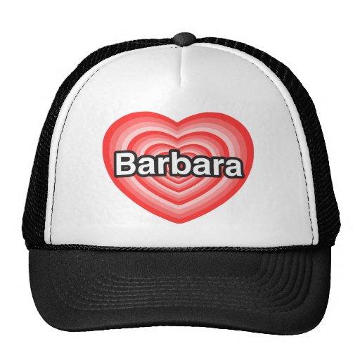 I love Barbara. I love you Barbara. Heart Trucker Hats