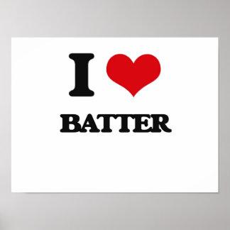 I Love Batter Posters