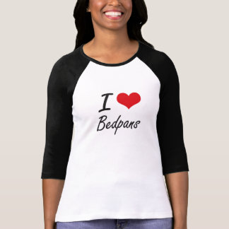 I Love Bedpans Artistic Design Tees