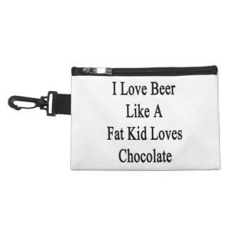 I Love Beer Like A Fat Kid Loves Chocolate Accessory Bags