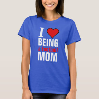 I love being a Football mom T-Shirt