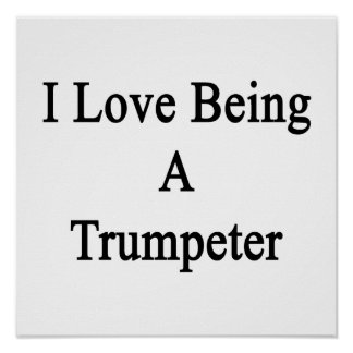 I Love Being A Trumpeter Posters