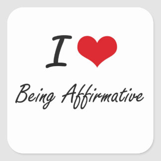 I Love Being Affirmative Artistic Design Square Sticker
