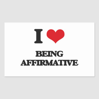 I Love Being Affirmative Rectangle Stickers