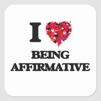 I Love Being Affirmative Square Sticker