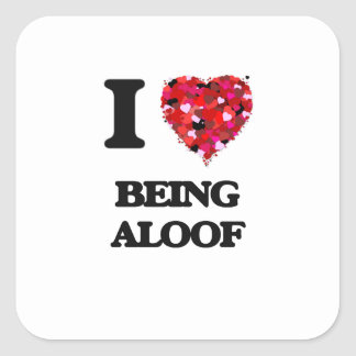 I Love Being Aloof Square Sticker