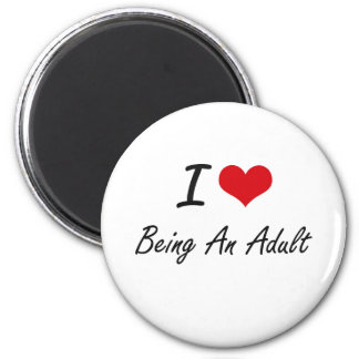I Love Being An Adult Artistic Design 6 Cm Round Magnet