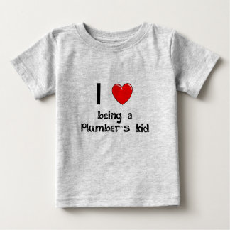 I love being an Plumber's Kid T-Shirt