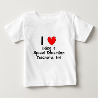 I love being an Special Education Teacher's Kid T- Baby T-Shirt