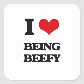 I Love Being Beefy Square Sticker