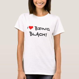I Love Being Black! Babydoll T-Shirt