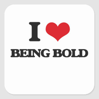 I Love Being Bold Square Sticker