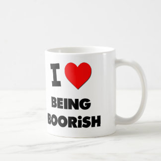 I Love Being Boorish Coffee Mug