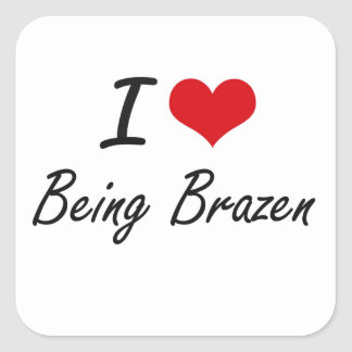 I Love Being Brazen Artistic Design Square Sticker