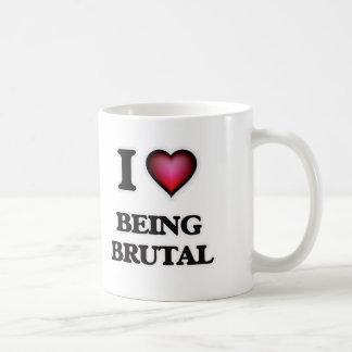 I Love Being Brutal Coffee Mug