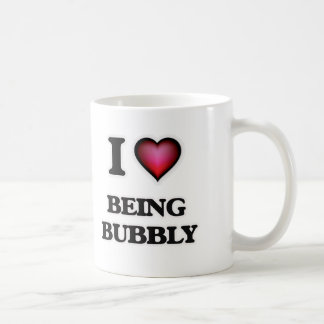I Love Being Bubbly Coffee Mug