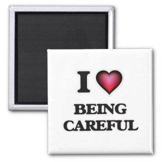 I love Being Careful Magnet