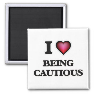 I love Being Cautious Magnet
