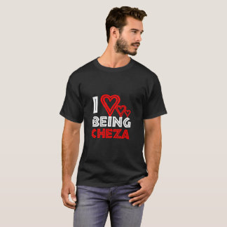 I Love Being Cheza T-Shirt